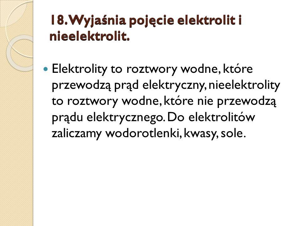 18.Wyjaśnia pojęcie elektrolit i nieelektrolit.