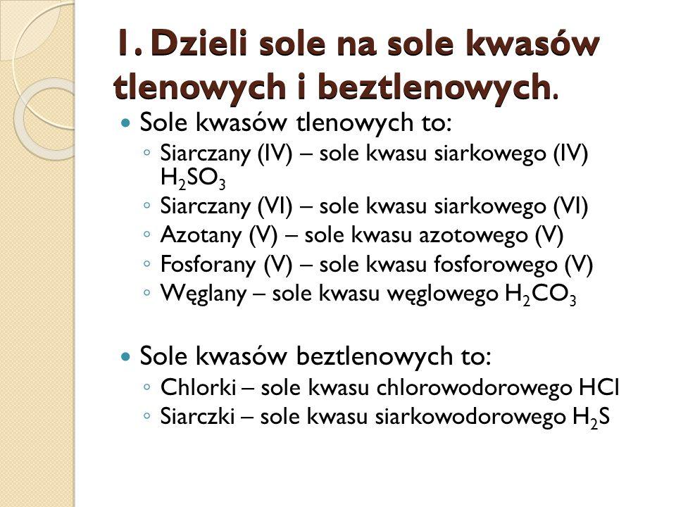 1.Dzieli sole na sole kwasów tlenowych i beztlenowych.