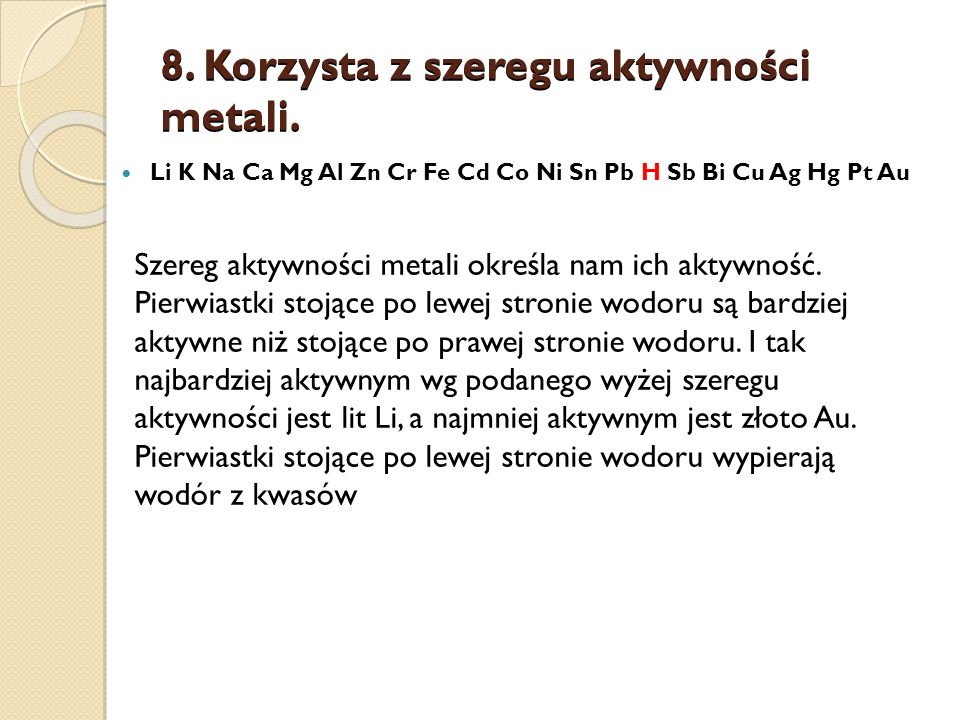 8.Korzysta z szeregu aktywności metali.