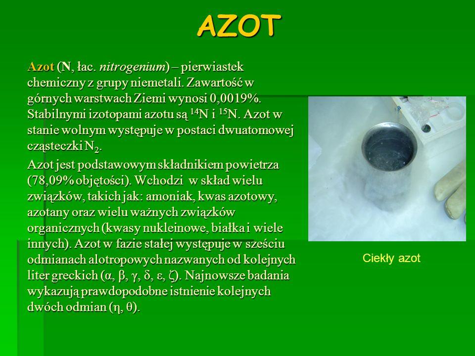 ZASTOSOWANIE AZOTU * Ciekły azot jest stosowany jako środek chłodzący do uzyskiwania temperatur poniżej -100 °C.