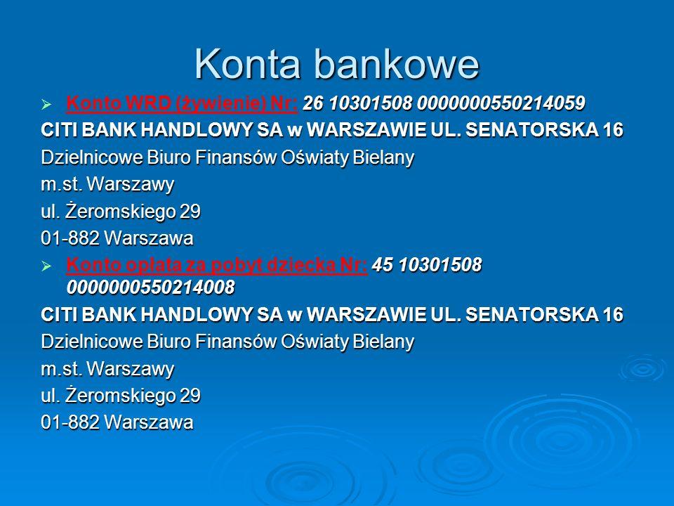 Konta bankowe 26 10301508 0000000550214059 Konto WRD (żywienie) Nr: 26 10301508 0000000550214059 CITI BANK HANDLOWY SA w WARSZAWIE UL. SENATORSKA 16 D