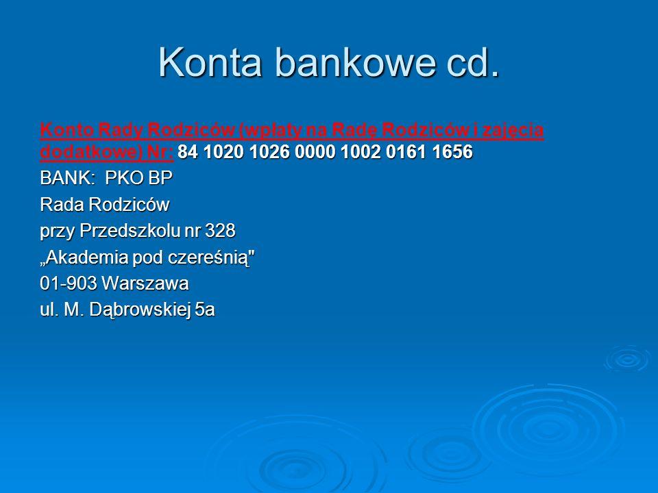 Konta bankowe cd. 84 1020 1026 0000 1002 0161 1656 Konto Rady Rodziców (wpłaty na Radę Rodziców i zajęcia dodatkowe) Nr: 84 1020 1026 0000 1002 0161 1