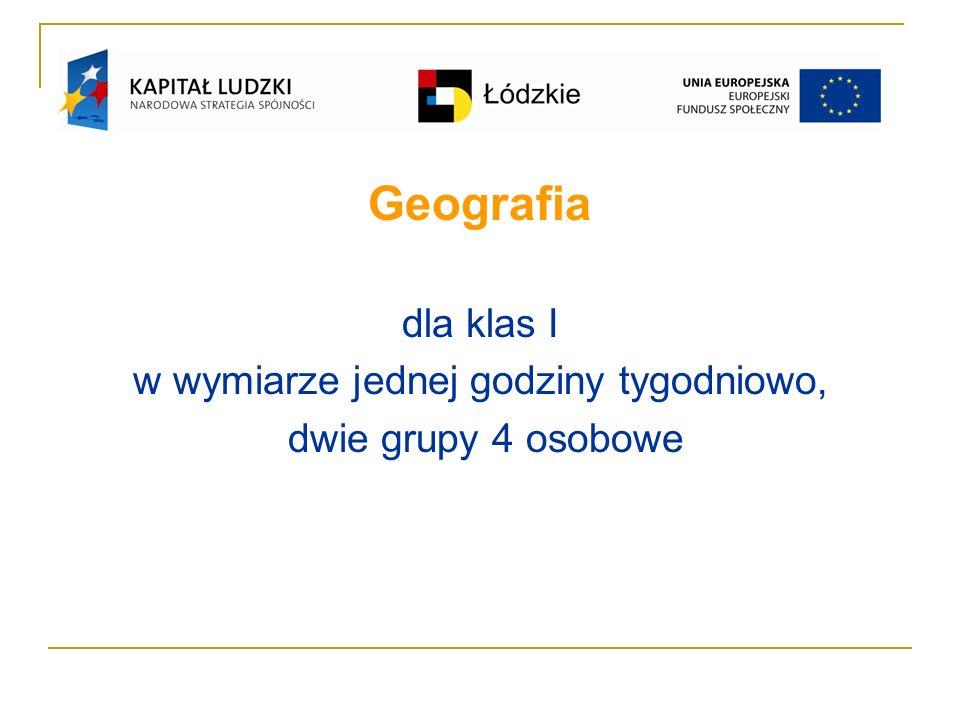 Geografia dla klas I w wymiarze jednej godziny tygodniowo, dwie grupy 4 osobowe