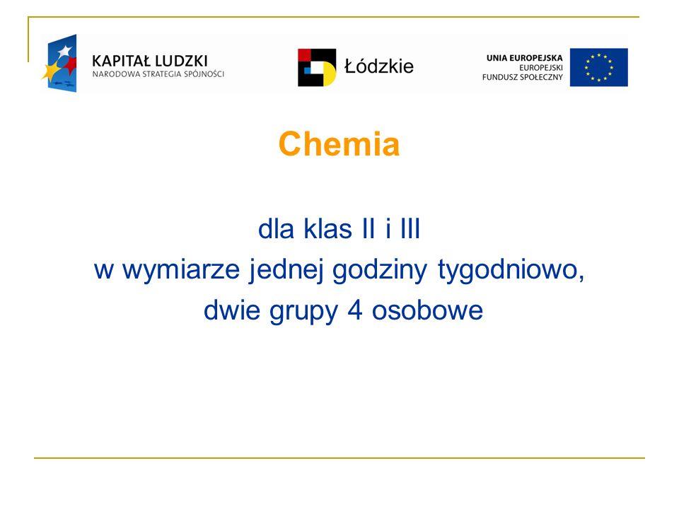 Chemia dla klas II i III w wymiarze jednej godziny tygodniowo, dwie grupy 4 osobowe