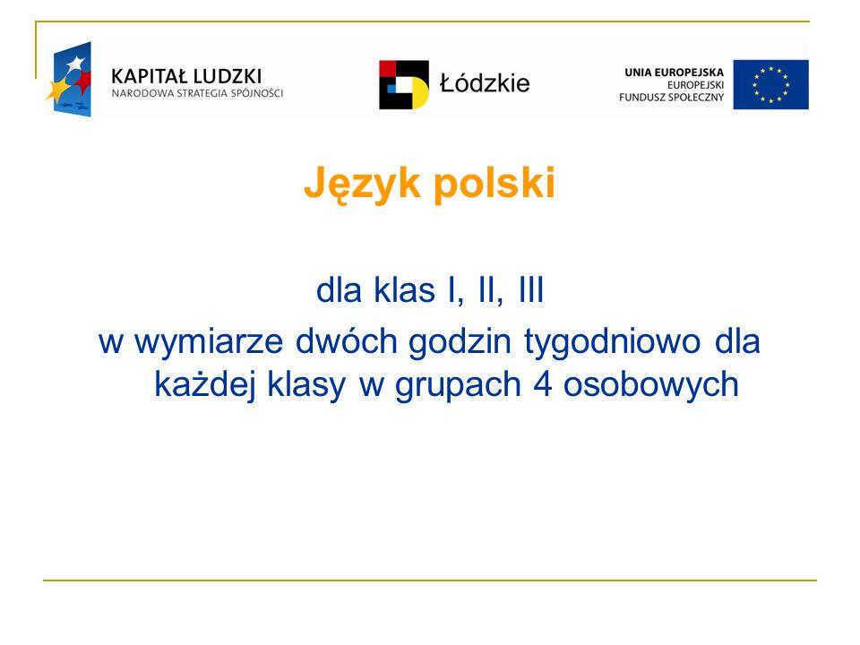 Język polski dla klas I, II, III w wymiarze dwóch godzin tygodniowo dla każdej klasy w grupach 4 osobowych