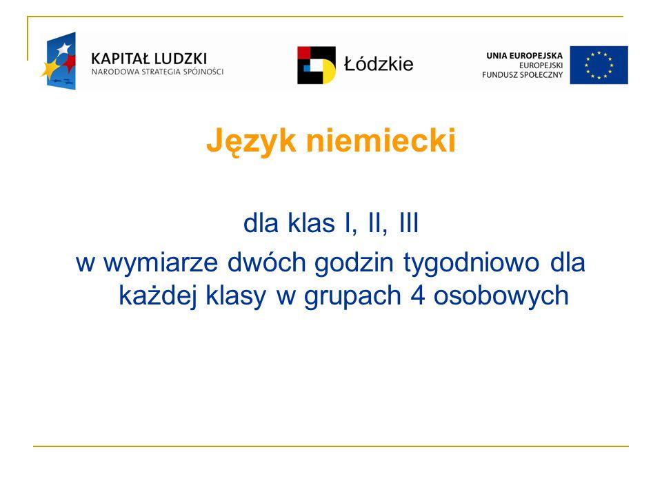 Język niemiecki dla klas I, II, III w wymiarze dwóch godzin tygodniowo dla każdej klasy w grupach 4 osobowych