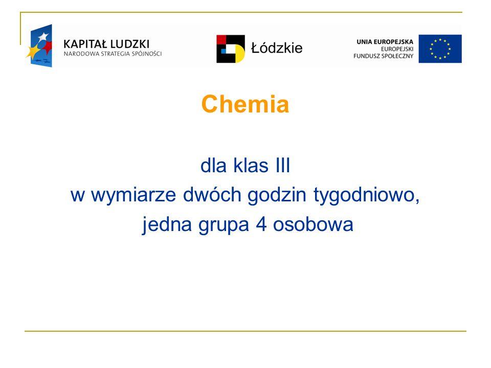 Chemia dla klas III w wymiarze dwóch godzin tygodniowo, jedna grupa 4 osobowa