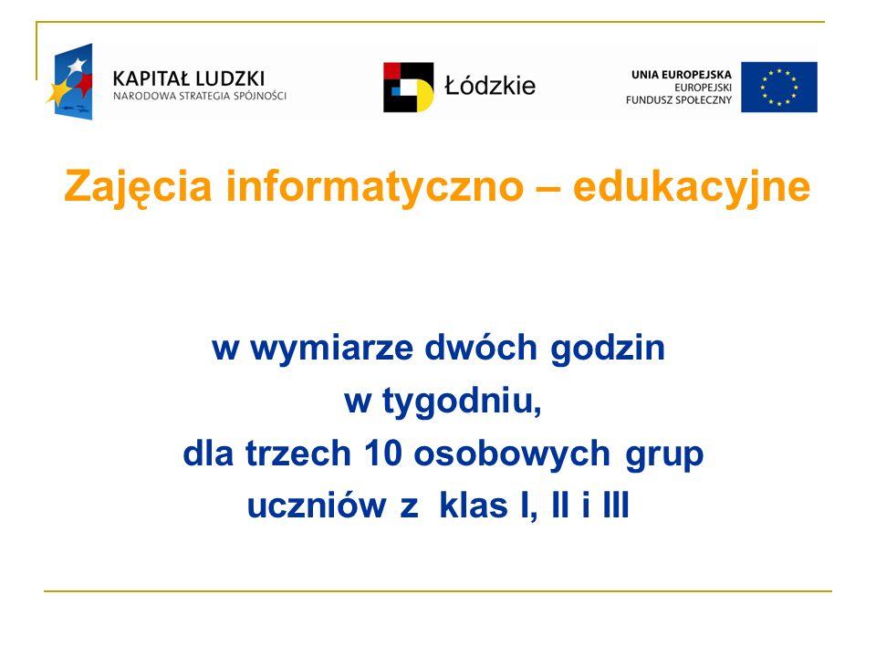 Zajęcia informatyczno – edukacyjne w wymiarze dwóch godzin w tygodniu, dla trzech 10 osobowych grup uczniów z klas I, II i III
