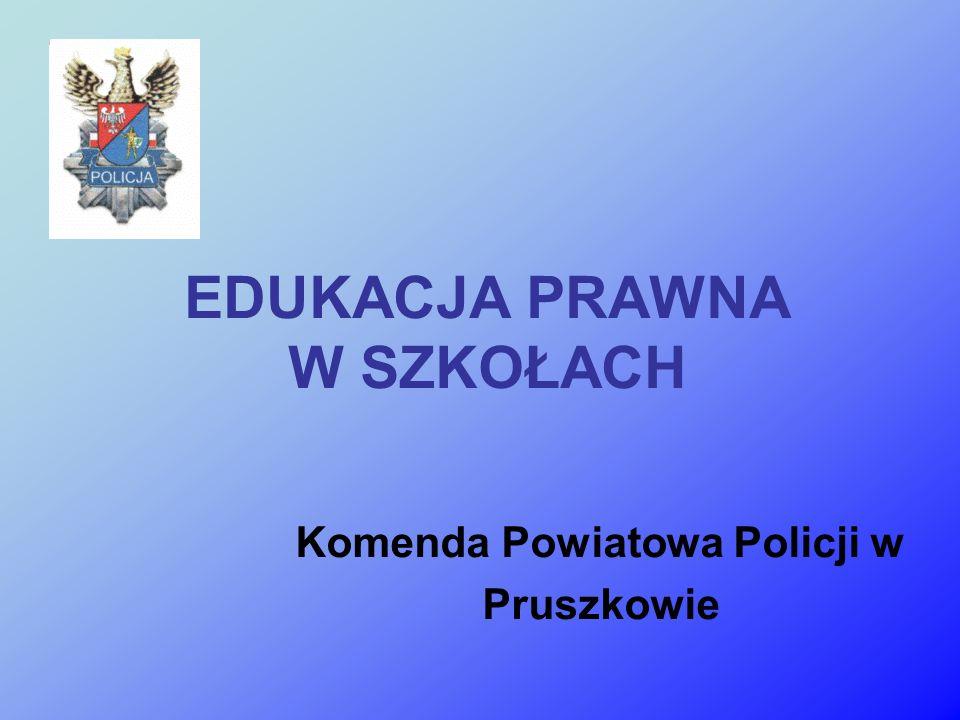 EDUKACJA PRAWNA W SZKOŁACH Komenda Powiatowa Policji w Pruszkowie