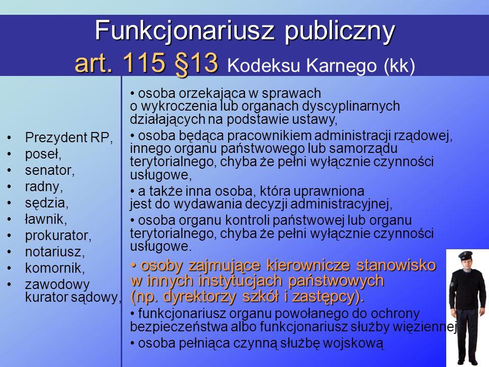 Funkcjonariusz publiczny art. 115 §13 Funkcjonariusz publiczny art. 115 §13 Kodeksu Karnego (kk) Prezydent RP, poseł, senator, radny, sędzia, ławnik,