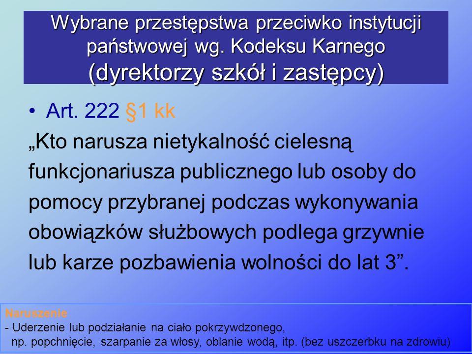 Art. 222 §1 kk Kto narusza nietykalność cielesną funkcjonariusza publicznego lub osoby do pomocy przybranej podczas wykonywania obowiązków służbowych