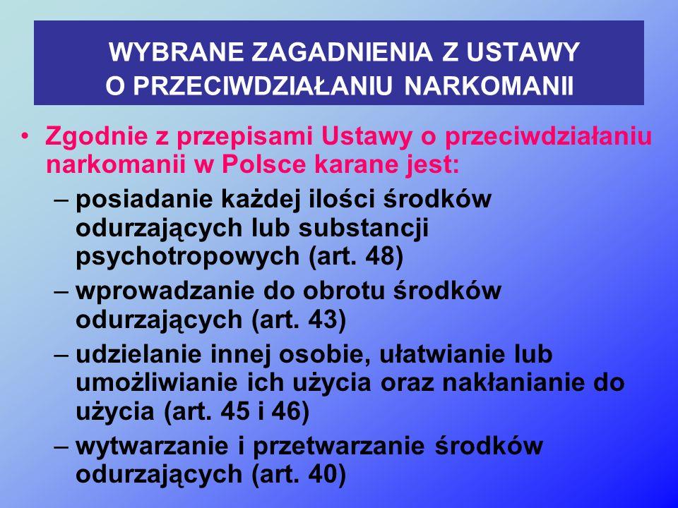 WYBRANE ZAGADNIENIA Z USTAWY O PRZECIWDZIAŁANIU NARKOMANII Zgodnie z przepisami Ustawy o przeciwdziałaniu narkomanii w Polsce karane jest: –posiadanie