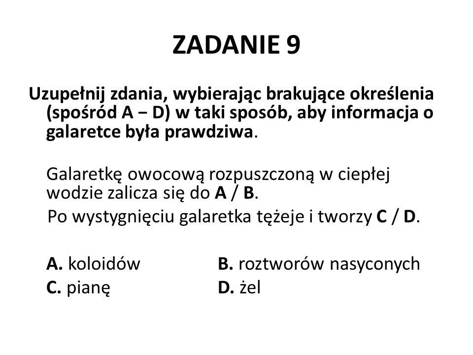ZADANIE 9 Uzupełnij zdania, wybierając brakujące określenia (spośród A D) w taki sposób, aby informacja o galaretce była prawdziwa. Galaretkę owocową