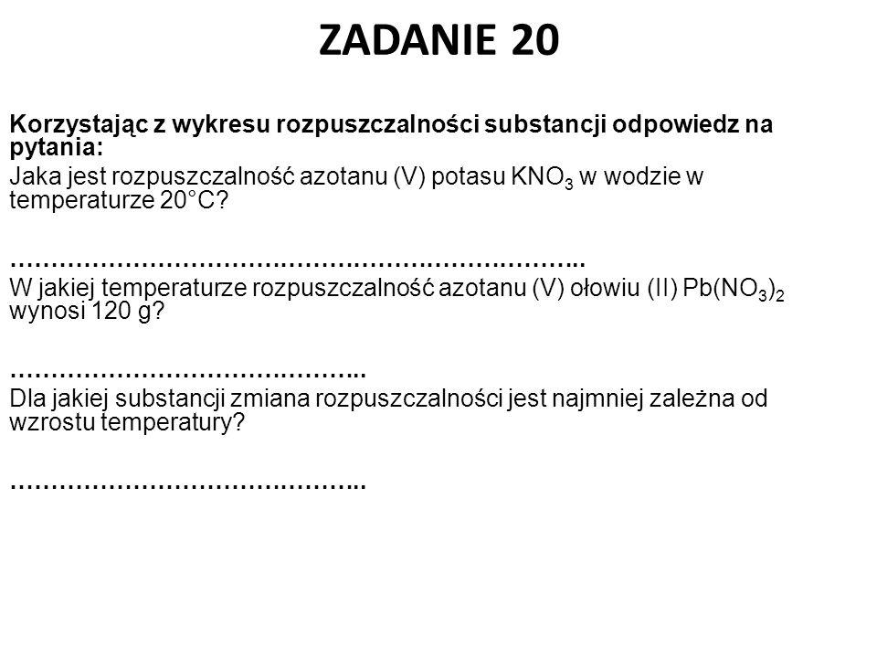 ZADANIE 20 Korzystając z wykresu rozpuszczalności substancji odpowiedz na pytania: Jaka jest rozpuszczalność azotanu (V) potasu KNO 3 w wodzie w tempe