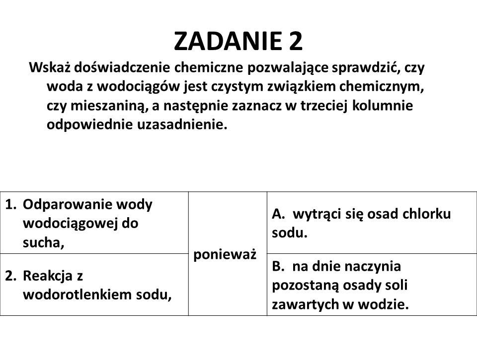 ZADANIE 3 Zaznacz w tabeli oznaczenia literowe podanych substancji, które z wodą utworzą określone rodzaje mieszanin.