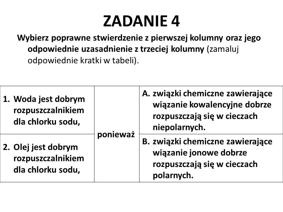 ZADANIE 4 Wybierz poprawne stwierdzenie z pierwszej kolumny oraz jego odpowiednie uzasadnienie z trzeciej kolumny (zamaluj odpowiednie kratki w tabeli
