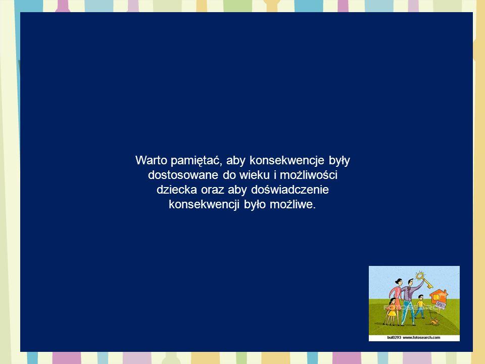 Warto pamiętać, aby konsekwencje były dostosowane do wieku i możliwości dziecka oraz aby doświadczenie konsekwencji było możliwe.