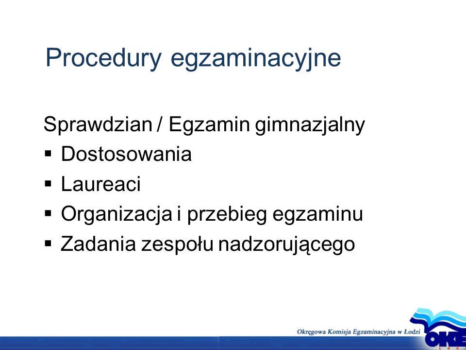 Procedury egzaminacyjne Sprawdzian / Egzamin gimnazjalny Dostosowania Laureaci Organizacja i przebieg egzaminu Zadania zespołu nadzorującego