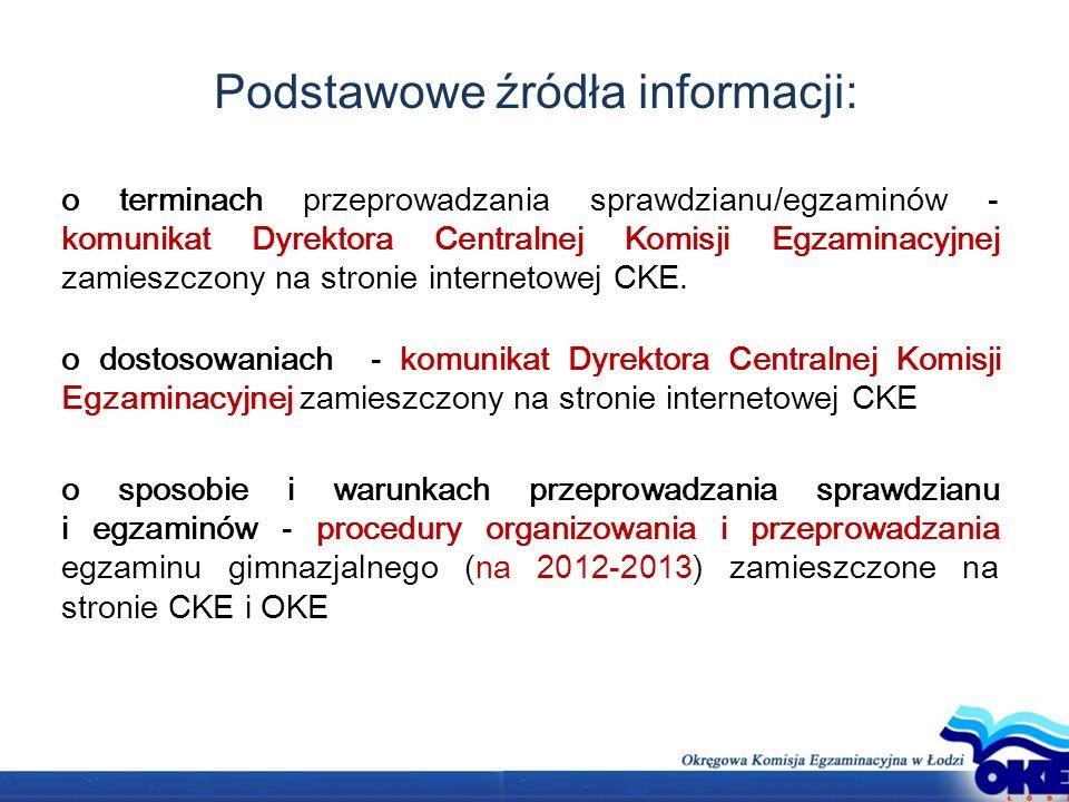 Podstawowe źródła informacji: o terminach przeprowadzania sprawdzianu/egzaminów - komunikat Dyrektora Centralnej Komisji Egzaminacyjnej zamieszczony na stronie internetowej CKE.