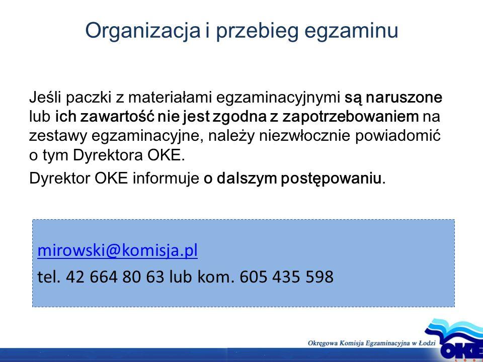 Organizacja i przebieg egzaminu Jeśli paczki z materiałami egzaminacyjnymi są naruszone lub ich zawartość nie jest zgodna z zapotrzebowaniem na zestawy egzaminacyjne, należy niezwłocznie powiadomić o tym Dyrektora OKE.