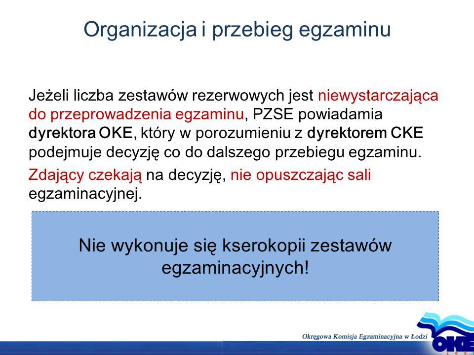 Organizacja i przebieg egzaminu Jeżeli liczba zestawów rezerwowych jest niewystarczająca do przeprowadzenia egzaminu, PZSE powiadamia dyrektora OKE, który w porozumieniu z dyrektorem CKE podejmuje decyzję co do dalszego przebiegu egzaminu.