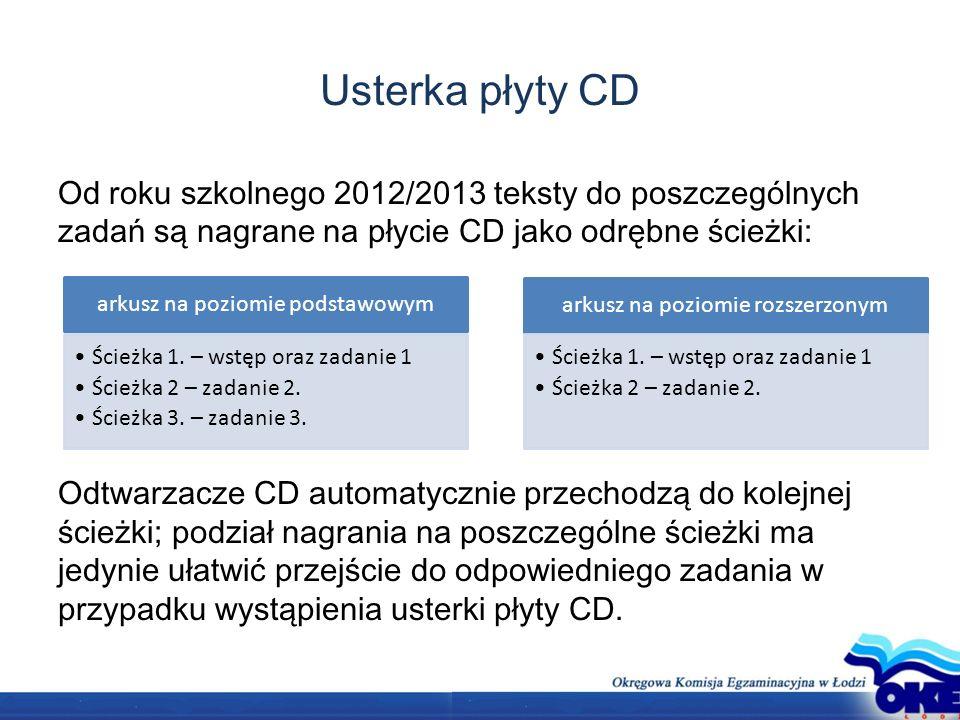 Usterka płyty CD Od roku szkolnego 2012/2013 teksty do poszczególnych zadań są nagrane na płycie CD jako odrębne ścieżki: Odtwarzacze CD automatycznie przechodzą do kolejnej ścieżki; podział nagrania na poszczególne ścieżki ma jedynie ułatwić przejście do odpowiedniego zadania w przypadku wystąpienia usterki płyty CD.