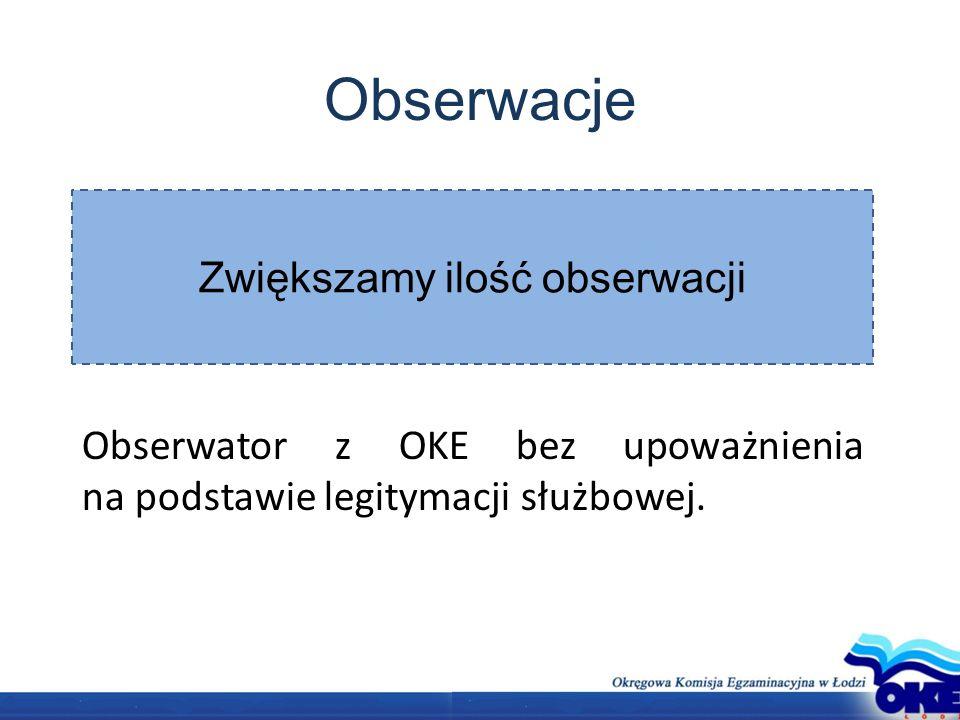Obserwator z OKE bez upoważnienia na podstawie legitymacji służbowej. Zwiększamy ilość obserwacji