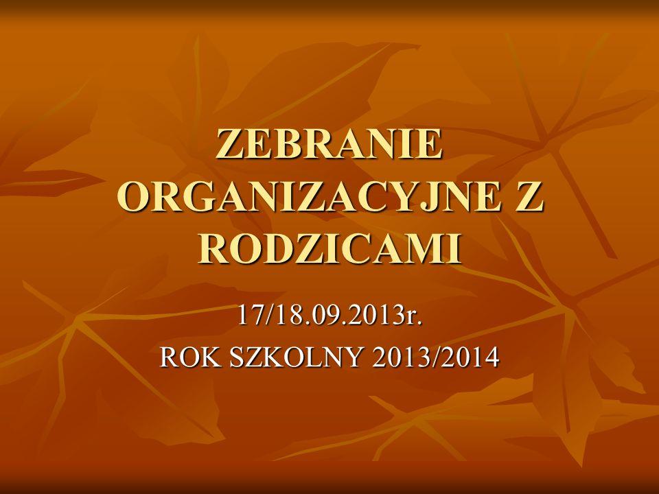 ZEBRANIE ORGANIZACYJNE Z RODZICAMI 17/18.09.2013r. ROK SZKOLNY 2013/2014