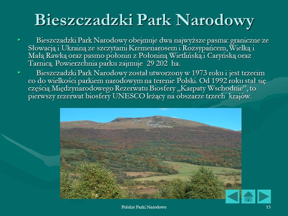Polskie Parki Narodowe15 Bieszczadzki Park Narodowy Bieszczadzki Park Narodowy obejmuje dwa najwyższe pasma: graniczne ze Słowacją i Ukrainą ze szczyt