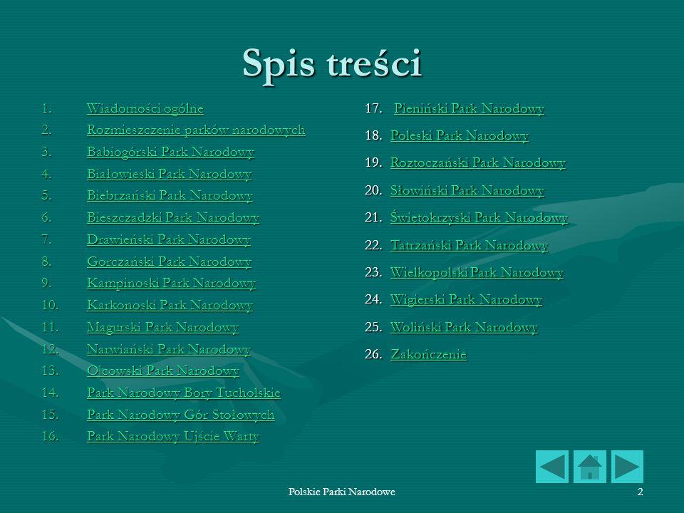 Polskie Parki Narodowe2 Spis treści 1.Wiadomości ogólne Wiadomości ogólneWiadomości ogólne 2.Rozmieszczenie parków narodowych Rozmieszczenie parków na