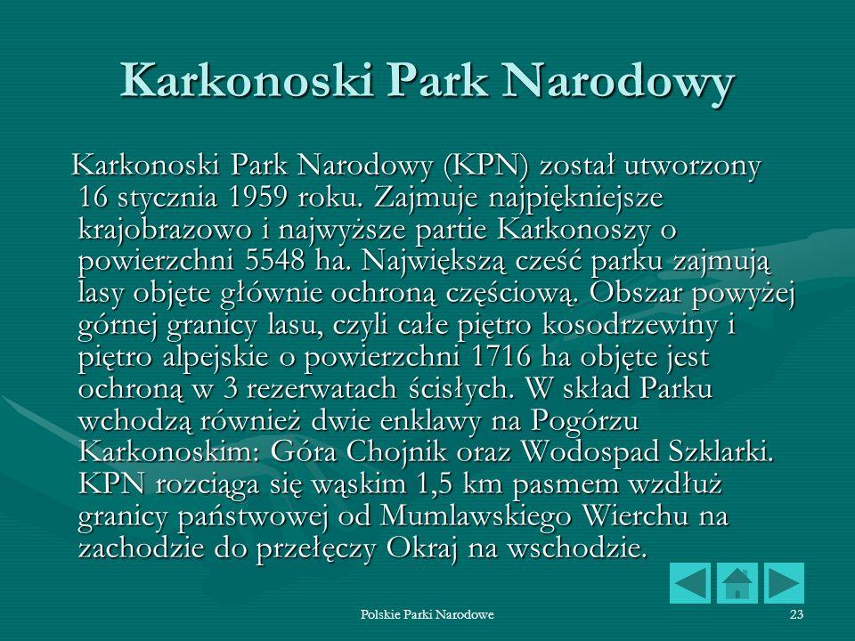 Polskie Parki Narodowe23 Karkonoski Park Narodowy Karkonoski Park Narodowy (KPN) został utworzony 16 stycznia 1959 roku. Zajmuje najpiękniejsze krajob