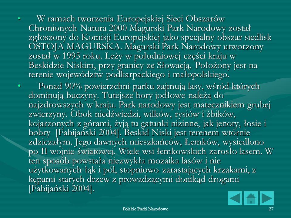 Polskie Parki Narodowe27 W ramach tworzenia Europejskiej Sieci Obszarów Chronionych Natura 2000 Magurski Park Narodowy został zgłoszony do Komisji Eur