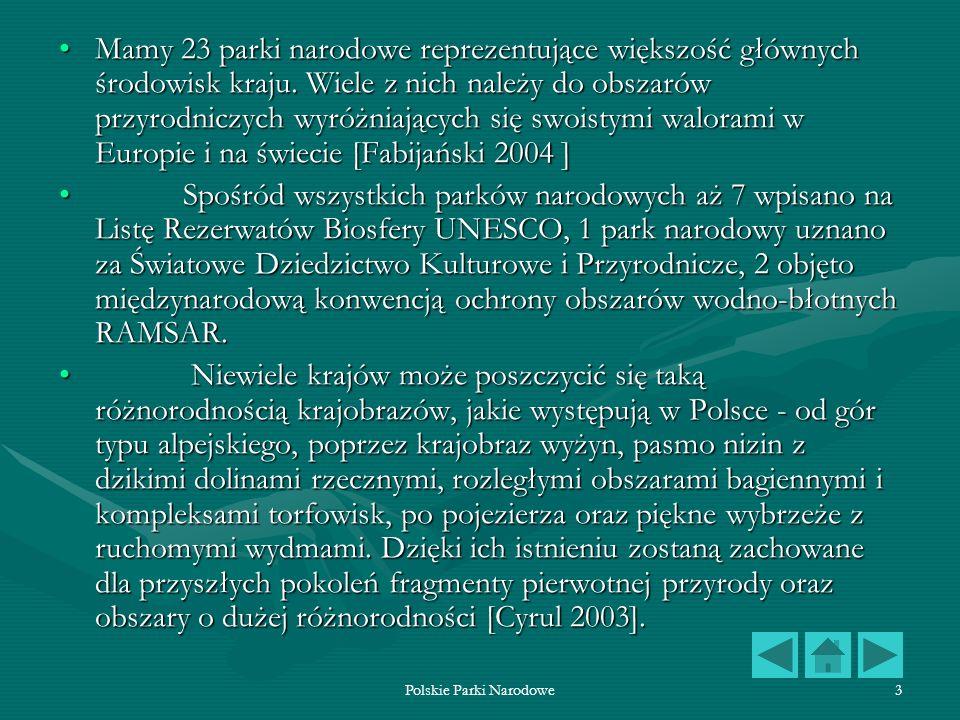 Polskie Parki Narodowe3 Mamy 23 parki narodowe reprezentujące większość głównych środowisk kraju. Wiele z nich należy do obszarów przyrodniczych wyróż
