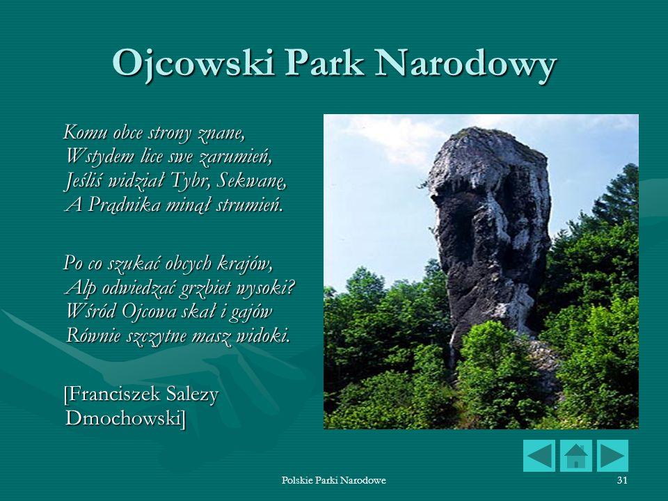 Polskie Parki Narodowe31 Ojcowski Park Narodowy Komu obce strony znane, Wstydem lice swe zarumień, Jeśliś widział Tybr, Sekwanę, A Prądnika minął stru