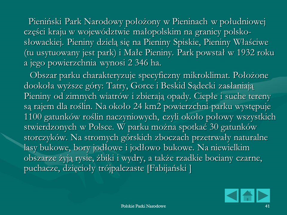 Polskie Parki Narodowe41 Pieniński Park Narodowy położony w Pieninach w południowej części kraju w województwie małopolskim na granicy polsko- słowack