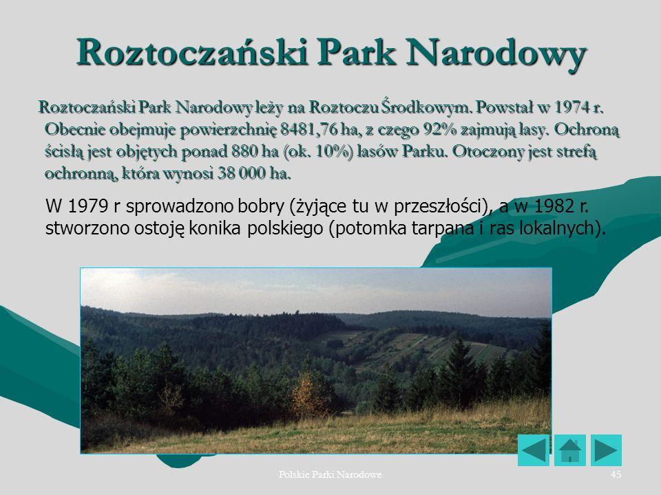 Polskie Parki Narodowe45 Roztoczański Park Narodowy Roztoczański Park Narodowy leży na Roztoczu Środkowym. Powstał w 1974 r. Obecnie obejmuje powierzc
