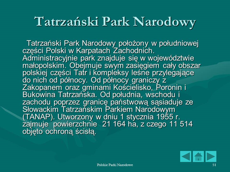 Polskie Parki Narodowe51 Tatrzański Park Narodowy Tatrzański Park Narodowy położony w południowej części Polski w Karpatach Zachodnich. Administracyjn