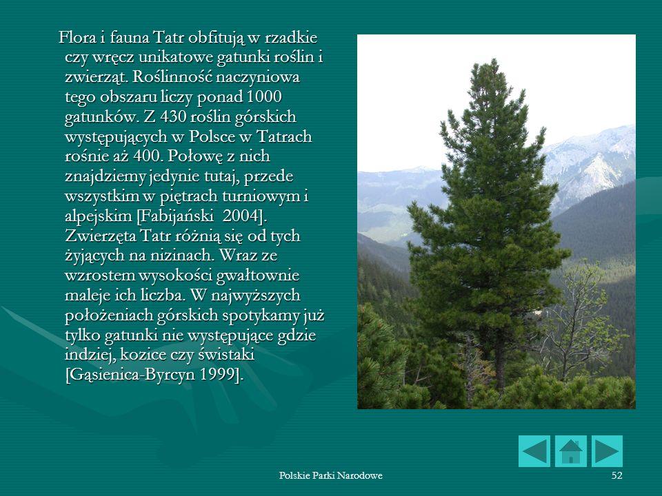 Polskie Parki Narodowe52 Flora i fauna Tatr obfitują w rzadkie czy wręcz unikatowe gatunki roślin i zwierząt. Roślinność naczyniowa tego obszaru liczy