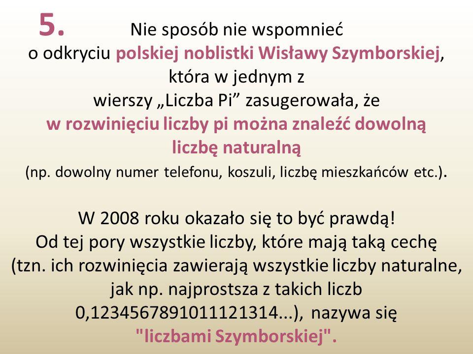 Nie sposób nie wspomnieć o odkryciu polskiej noblistki Wisławy Szymborskiej, która w jednym z wierszy Liczba Pi zasugerowała, że w rozwinięciu liczby