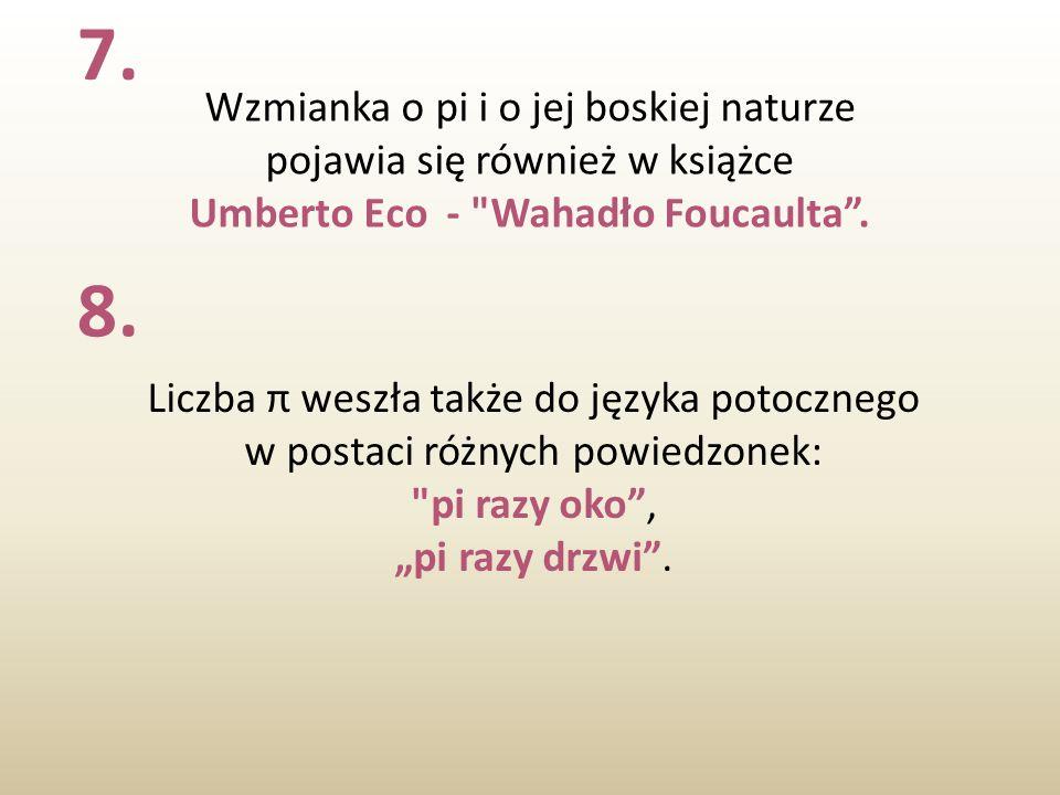 7. 8. Wzmianka o pi i o jej boskiej naturze pojawia się również w książce Umberto Eco -