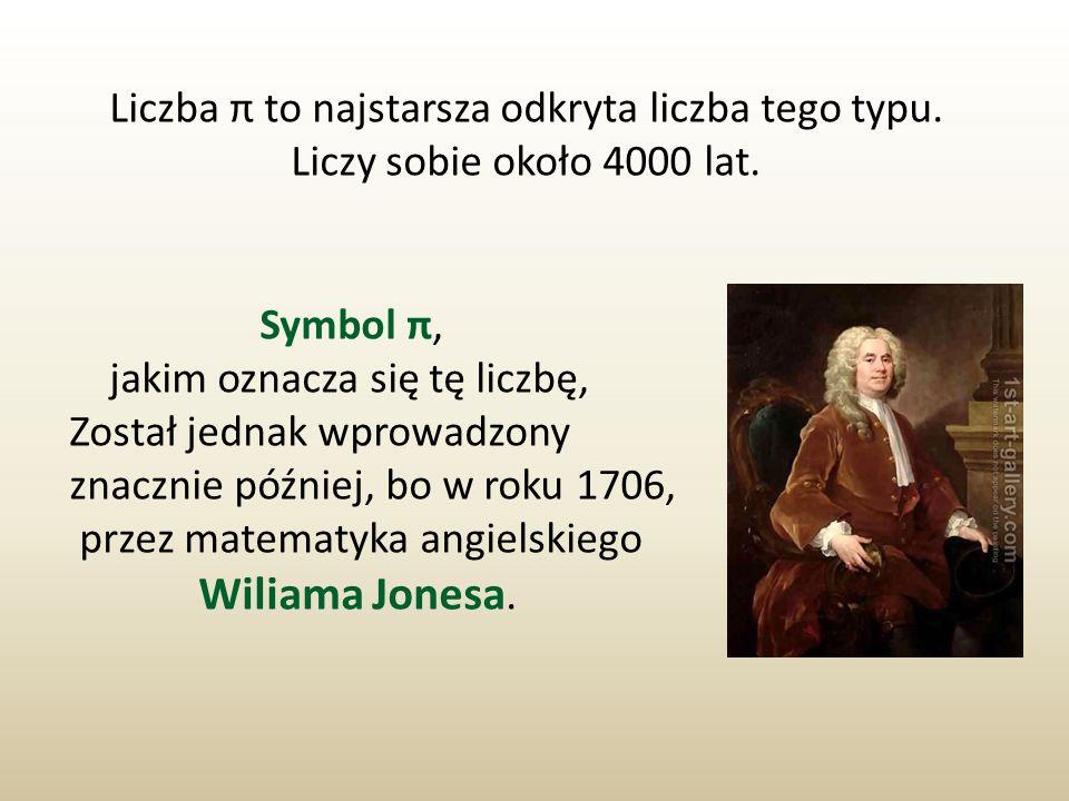 Liczba π to najstarsza odkryta liczba tego typu. Liczy sobie około 4000 lat. Symbol π, jakim oznacza się tę liczbę, Został jednak wprowadzony znacznie