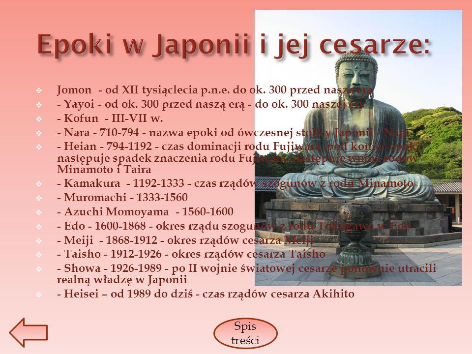 Jomon - od XII tysiąclecia p.n.e. do ok. 300 przed naszą erą - Yayoi - od ok. 300 przed naszą erą - do ok. 300 naszej ery - Kofun - III-VII w. - Nara