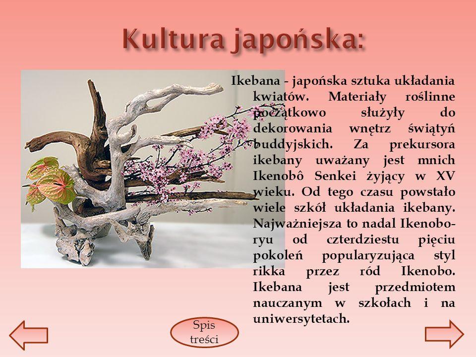 Ikebana - japońska sztuka układania kwiatów. Materiały roślinne początkowo służyły do dekorowania wnętrz świątyń buddyjskich. Za prekursora ikebany uw