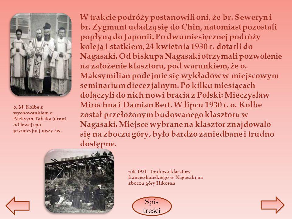 W trakcie podróży postanowili oni, że br. Seweryn i br. Zygmunt udadzą się do Chin, natomiast pozostali popłyną do Japonii. Po dwumiesięcznej podróży
