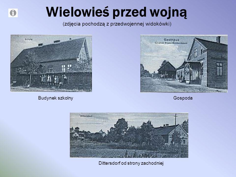 Wielowieś przed wojną (zdjęcia pochodzą z przedwojennej widokówki) Budynek szkolnyGospoda Dittersdorf od strony zachodniej