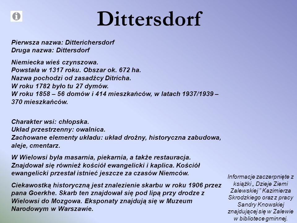 Dittersdorf Pierwsza nazwa: Ditterichersdorf Druga nazwa: Dittersdorf Niemiecka wieś czynszowa. Powstała w 1317 roku. Obszar ok. 672 ha. Nazwa pochodz