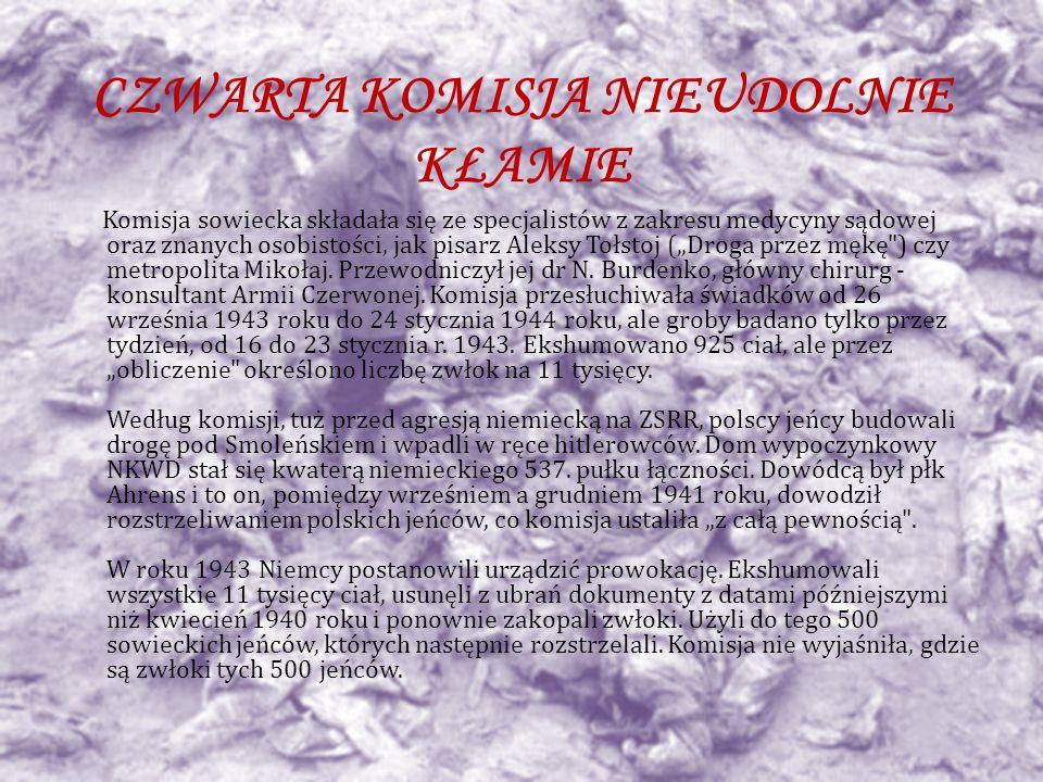 CZWARTA KOMISJA NIEUDOLNIE KŁAMIE Komisja sowiecka składała się ze specjalistów z zakresu medycyny sądowej oraz znanych osobistości, jak pisarz Aleksy