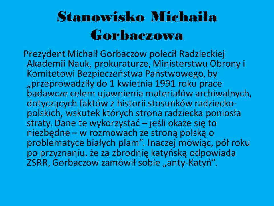Stanowisko Michaiła Gorbaczowa Prezydent Michaił Gorbaczow polecił Radzieckiej Akademii Nauk, prokuraturze, Ministerstwu Obrony i Komitetowi Bezpiecze