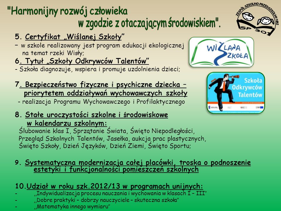 5. Certyfikat Wiślanej Szkoły – w szkole realizowany jest program edukacji ekologicznej na temat rzeki Wisły; 6. Tytuł Szkoły Odkrywców Talentów - Szk