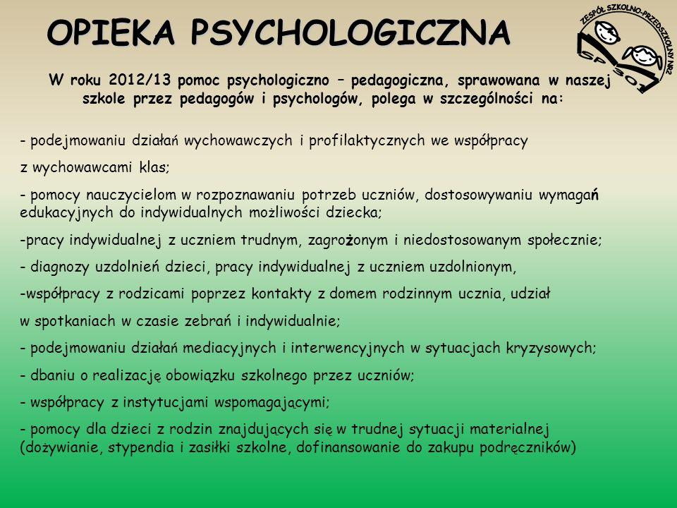OPIEKA PSYCHOLOGICZNA W roku 2012/13 pomoc psychologiczno – pedagogiczna, sprawowana w naszej szkole przez pedagogów i psychologów, polega w szczególn